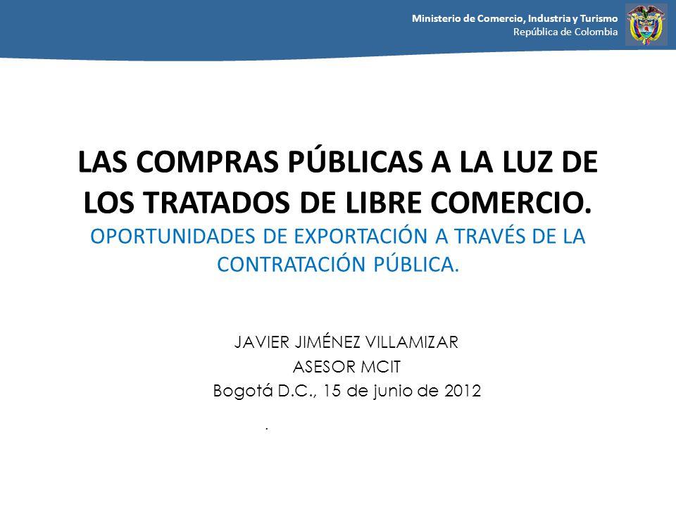 Ministerio de Comercio, Industria y Turismo República de Colombia LAS COMPRAS PÚBLICAS A LA LUZ DE LOS TRATADOS DE LIBRE COMERCIO. OPORTUNIDADES DE EX