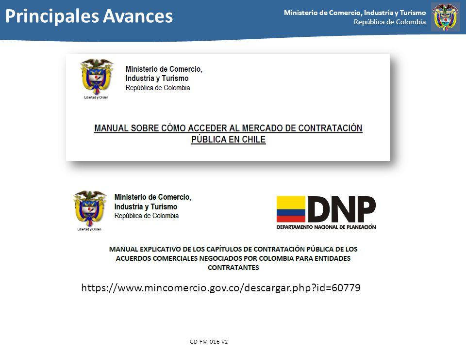 Ministerio de Comercio, Industria y Turismo República de Colombia GD-FM-016 V2 https://www.mincomercio.gov.co/descargar.php?id=60779 Principales Avanc