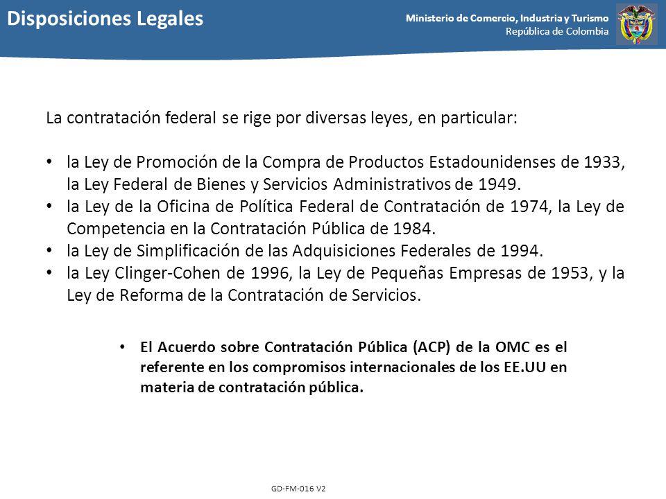 Ministerio de Comercio, Industria y Turismo República de Colombia GD-FM-016 V2 La contratación federal se rige por diversas leyes, en particular: la L