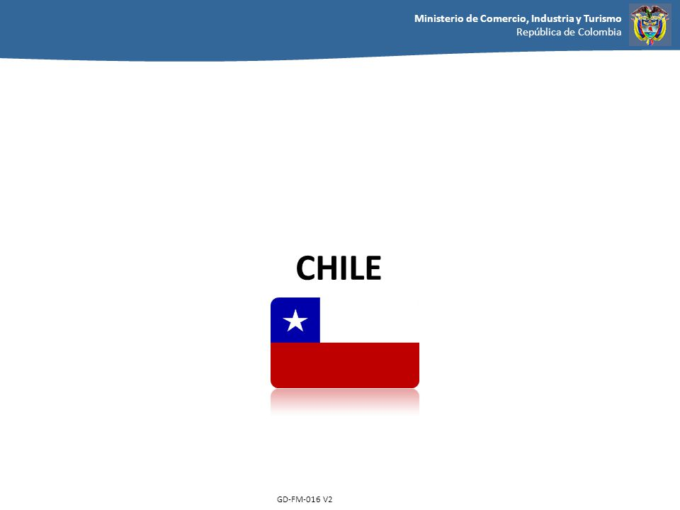 Ministerio de Comercio, Industria y Turismo República de Colombia GD-FM-016 V2 CHILE