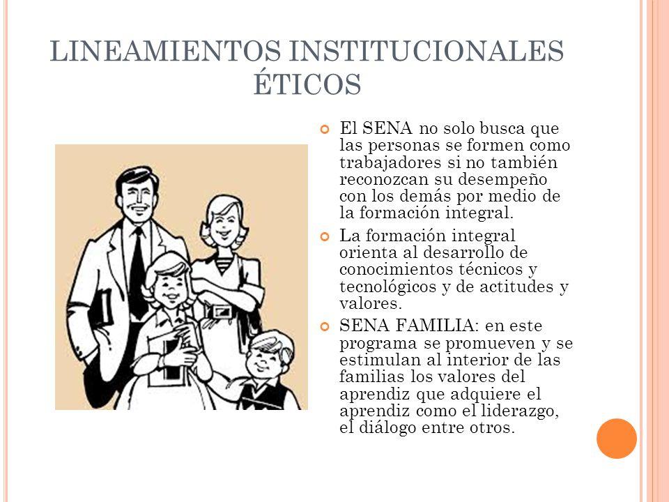 LINEAMIENTOS INSTITUCIONALES ÉTICOS El SENA no solo busca que las personas se formen como trabajadores si no también reconozcan su desempeño con los d