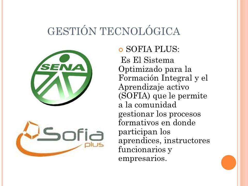GESTIÓN TECNOLÓGICA SOFIA PLUS: Es El Sistema Optimizado para la Formación Integral y el Aprendizaje activo (SOFIA) que le permite a la comunidad gest