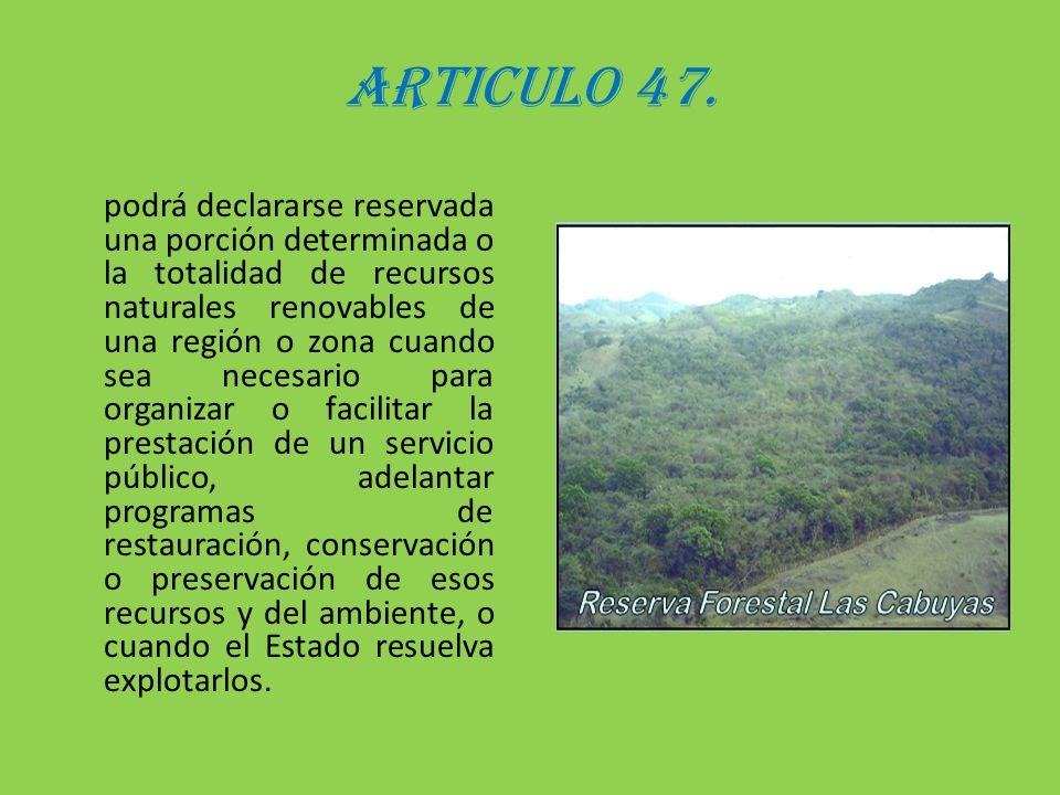 ARTICULO 47. podrá declararse reservada una porción determinada o la totalidad de recursos naturales renovables de una región o zona cuando sea necesa