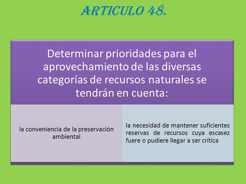 ARTICULO 48. Determinar prioridades para el aprovechamiento de las diversas categorías de recursos naturales se tendrán en cuenta: la conveniencia de