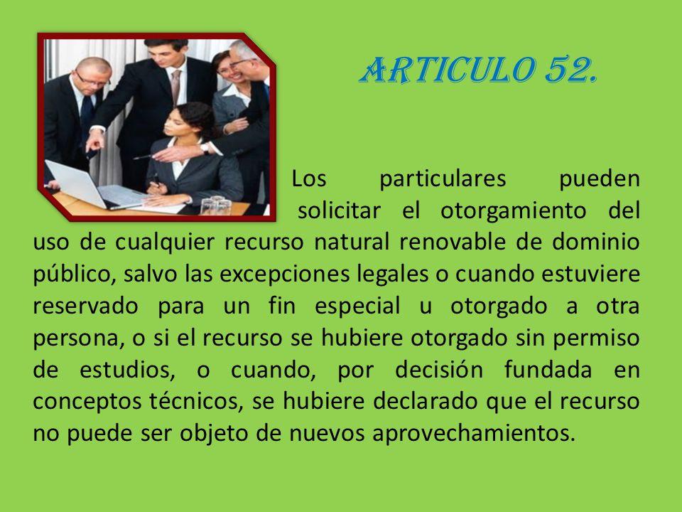 ARTICULO 52. Los particulares pueden solicitar el otorgamiento del uso de cualquier recurso natural renovable de dominio público, salvo las excepcione