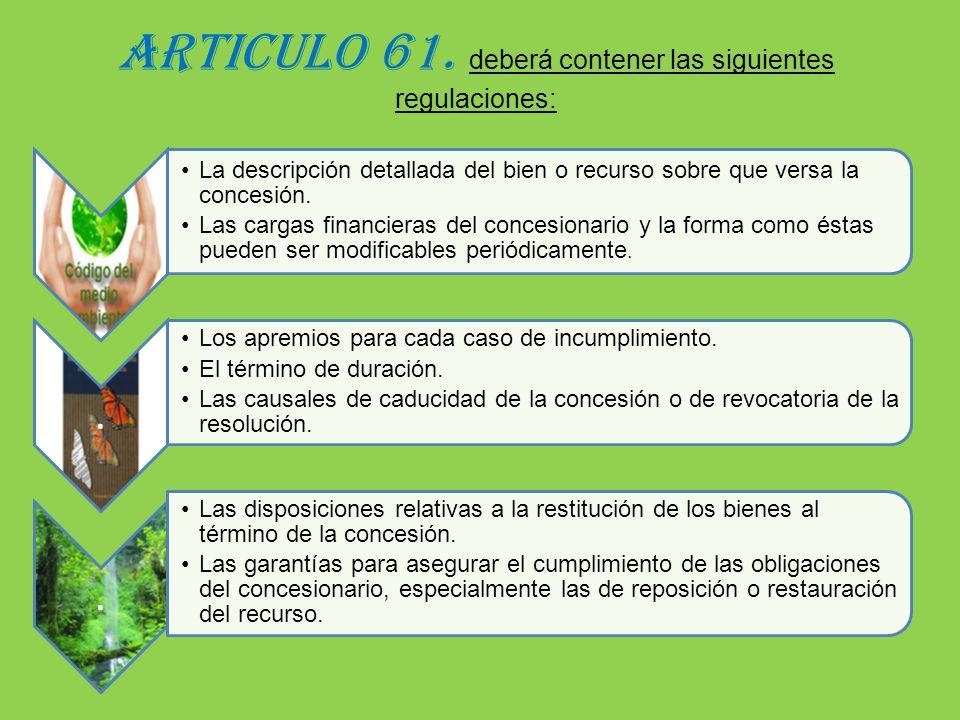 ARTICULO 61. deberá contener las siguientes regulaciones:. La descripción detallada del bien o recurso sobre que versa la concesión. Las cargas financ