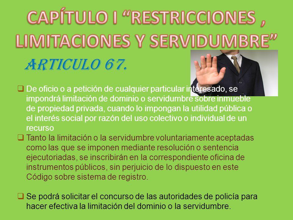ARTICULO 67. De oficio o a petición de cualquier particular interesado, se impondrá limitación de dominio o servidumbre sobre inmueble de propiedad pr