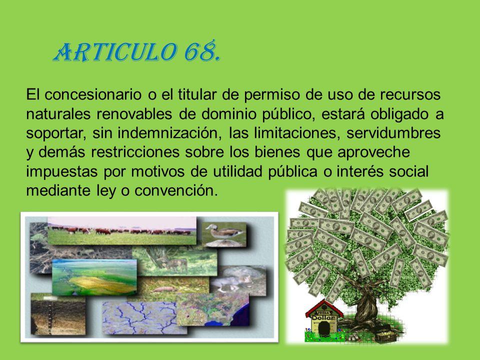 El concesionario o el titular de permiso de uso de recursos naturales renovables de dominio público, estará obligado a soportar, sin indemnización, la