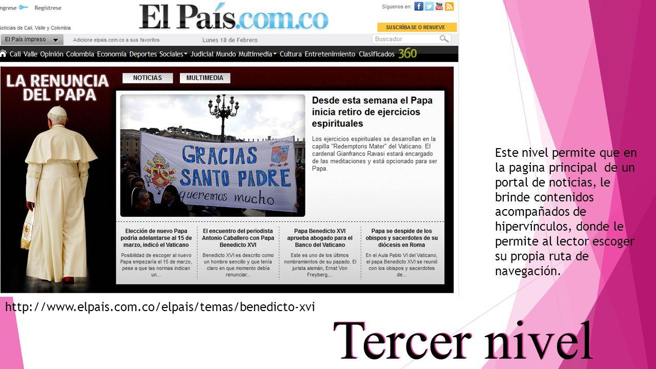 Tercer nivel http://www.elpais.com.co/elpais/temas/benedicto-xvi Este nivel permite que en la pagina principal de un portal de noticias, le brinde con