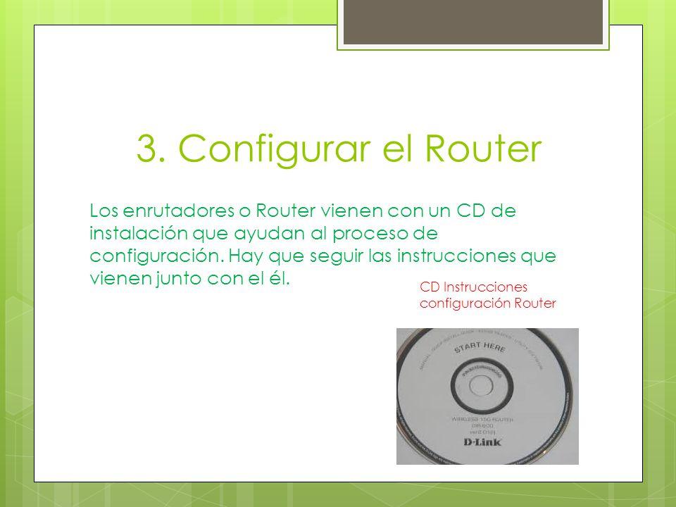 3. Configurar el Router Los enrutadores o Router vienen con un CD de instalación que ayudan al proceso de configuración. Hay que seguir las instruccio