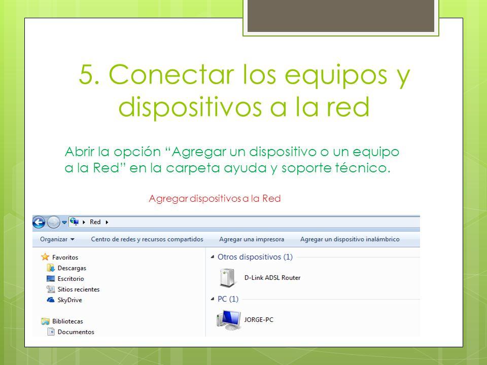 5. Conectar los equipos y dispositivos a la red Abrir la opción Agregar un dispositivo o un equipo a la Red en la carpeta ayuda y soporte técnico. Agr