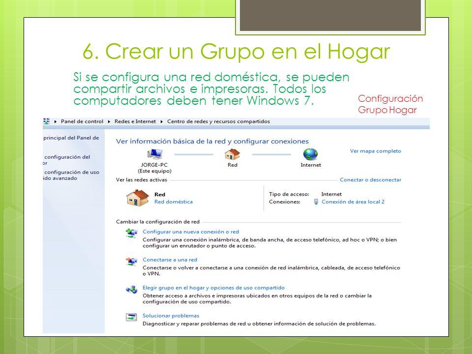 6. Crear un Grupo en el Hogar Si se configura una red doméstica, se pueden compartir archivos e impresoras. Todos los computadores deben tener Windows