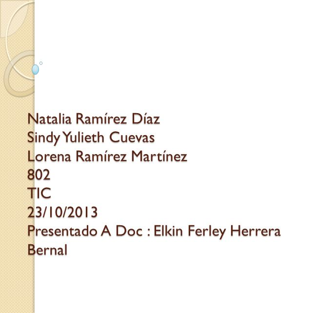 Natalia Ramírez Díaz Sindy Yulieth Cuevas Lorena Ramírez Martínez 802 TIC 23/10/2013 Presentado A Doc : Elkin Ferley Herrera Bernal