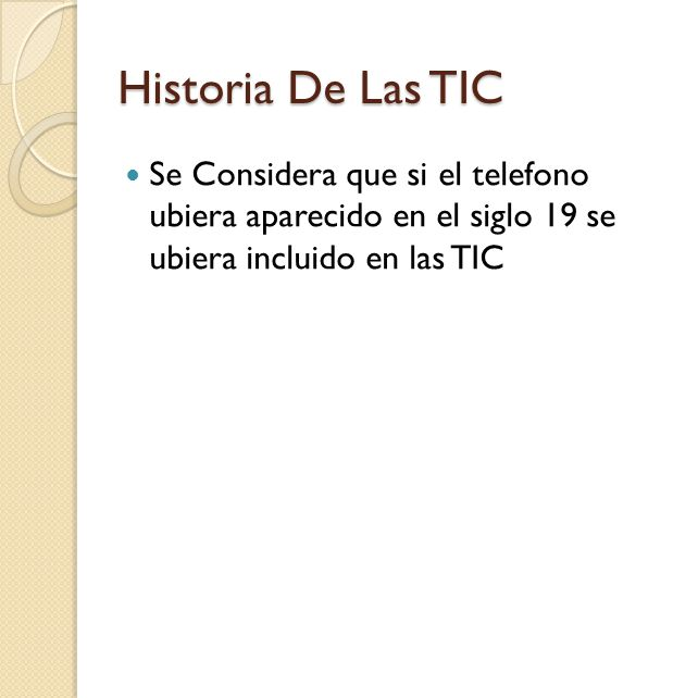 Historia De Las TIC Se Considera que si el telefono ubiera aparecido en el siglo 19 se ubiera incluido en las TIC