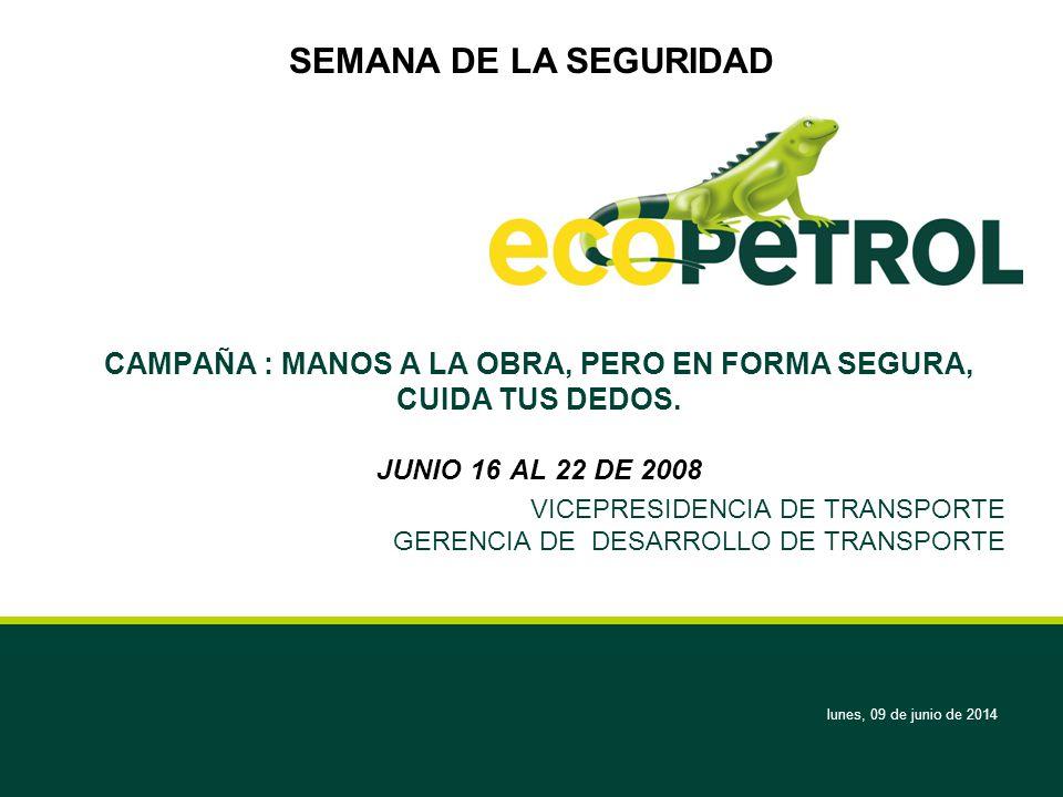 lunes, 09 de junio de 2014 CAMPAÑA : MANOS A LA OBRA, PERO EN FORMA SEGURA, CUIDA TUS DEDOS. JUNIO 16 AL 22 DE 2008 VICEPRESIDENCIA DE TRANSPORTE GERE