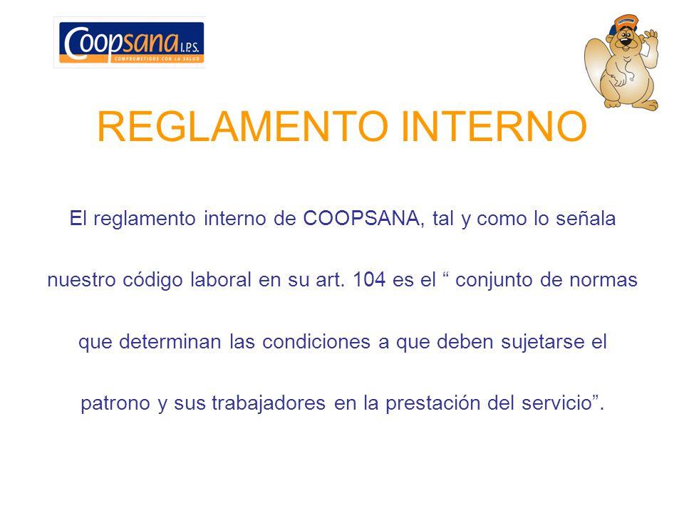 REGLAMENTO INTERNO El reglamento interno de COOPSANA, tal y como lo señala nuestro código laboral en su art. 104 es el conjunto de normas que determin