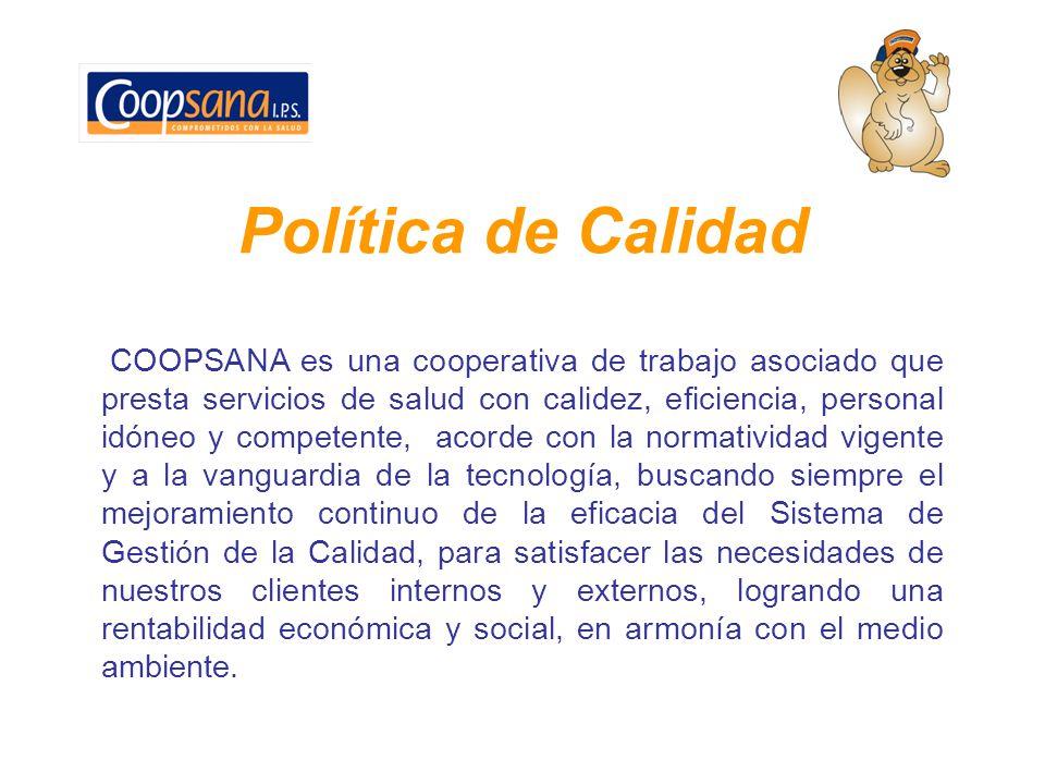 Política de Calidad COOPSANA es una cooperativa de trabajo asociado que presta servicios de salud con calidez, eficiencia, personal idóneo y competent