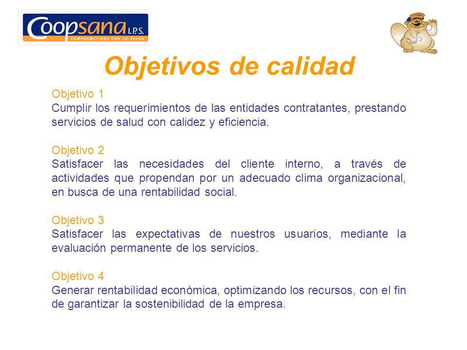 Objetivos de calidad Objetivo 1 Cumplir los requerimientos de las entidades contratantes, prestando servicios de salud con calidez y eficiencia. Objet
