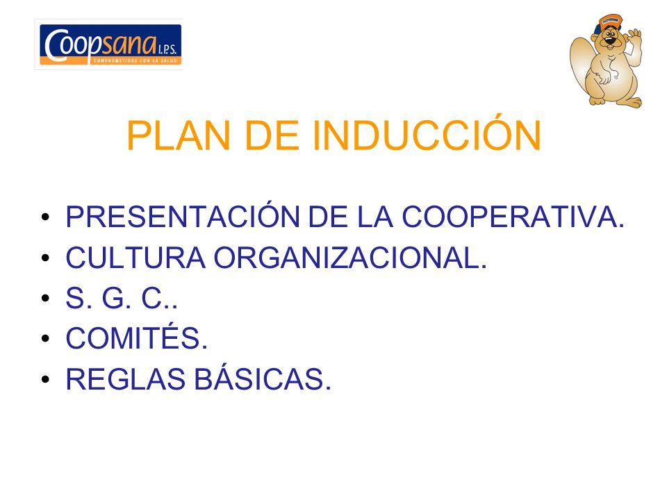 PLAN DE INDUCCIÓN PRESENTACIÓN DE LA COOPERATIVA. CULTURA ORGANIZACIONAL. S. G. C.. COMITÉS. REGLAS BÁSICAS.