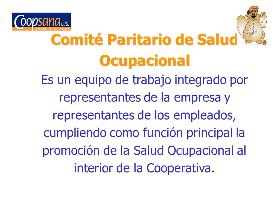 Comité Paritario de Salud Ocupacional Es un equipo de trabajo integrado por representantes de la empresa y representantes de los empleados, cumpliendo