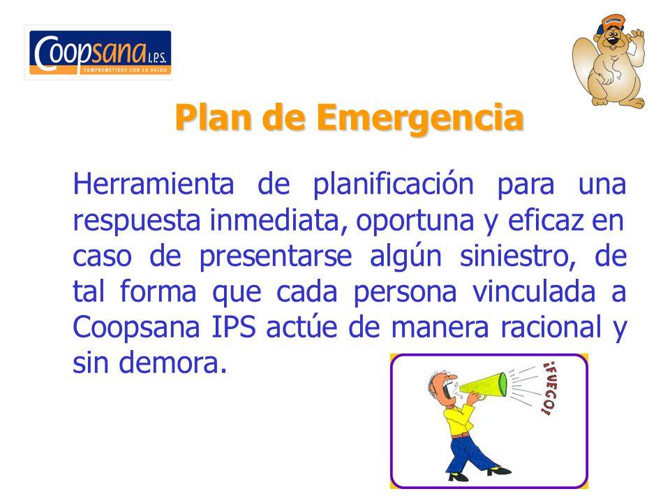 Plan de Emergencia Herramienta de planificación para una respuesta inmediata, oportuna y eficaz en caso de presentarse algún siniestro, de tal forma q