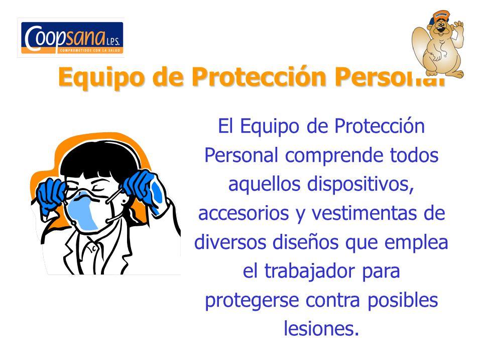 Equipo de Protección Personal El Equipo de Protección Personal comprende todos aquellos dispositivos, accesorios y vestimentas de diversos diseños que