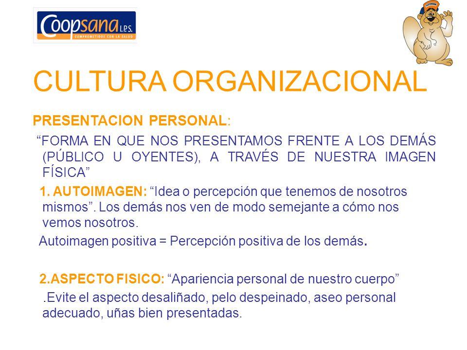 CULTURA ORGANIZACIONAL PRESENTACION PERSONAL: FORMA EN QUE NOS PRESENTAMOS FRENTE A LOS DEMÁS (PÚBLICO U OYENTES), A TRAVÉS DE NUESTRA IMAGEN FÍSICA 1