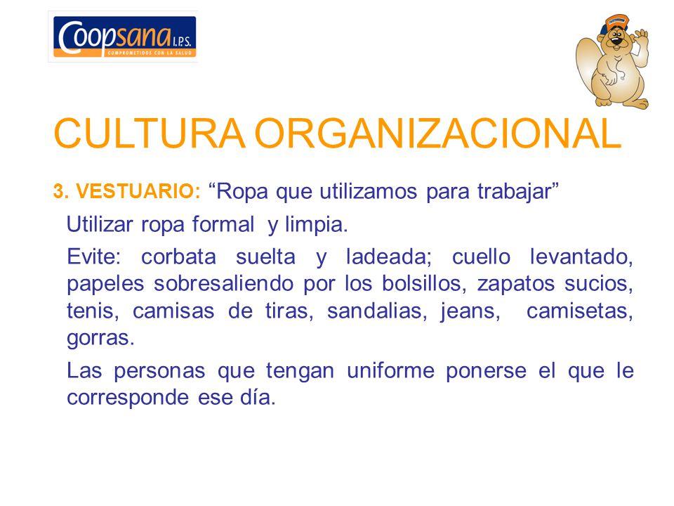 CULTURA ORGANIZACIONAL 3. VESTUARIO: Ropa que utilizamos para trabajar Utilizar ropa formal y limpia. Evite: corbata suelta y ladeada; cuello levantad