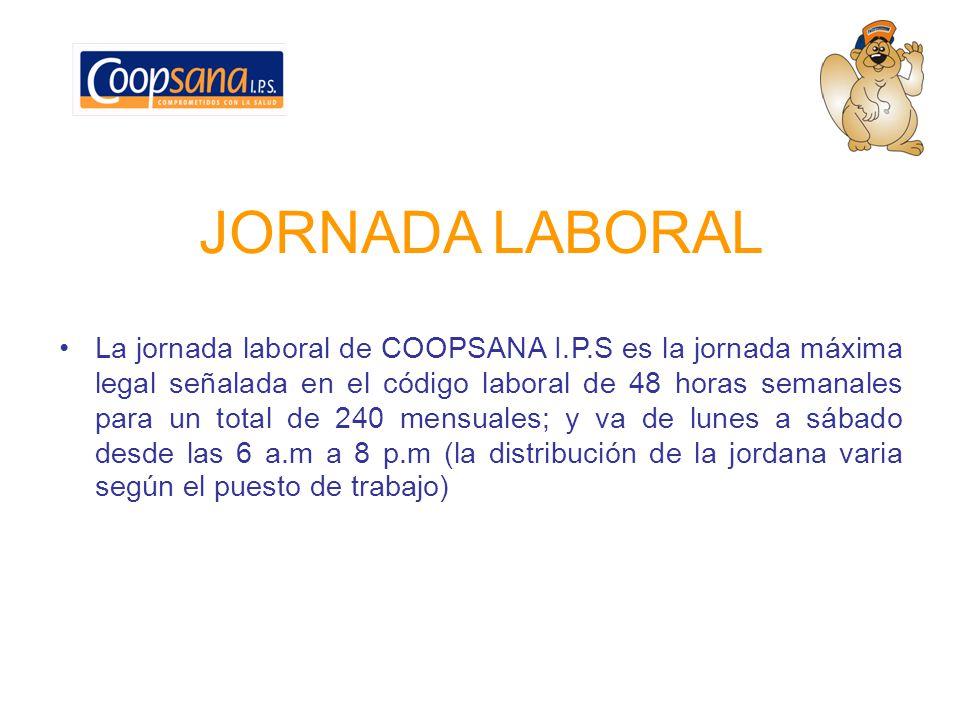 JORNADA LABORAL La jornada laboral de COOPSANA I.P.S es la jornada máxima legal señalada en el código laboral de 48 horas semanales para un total de 2