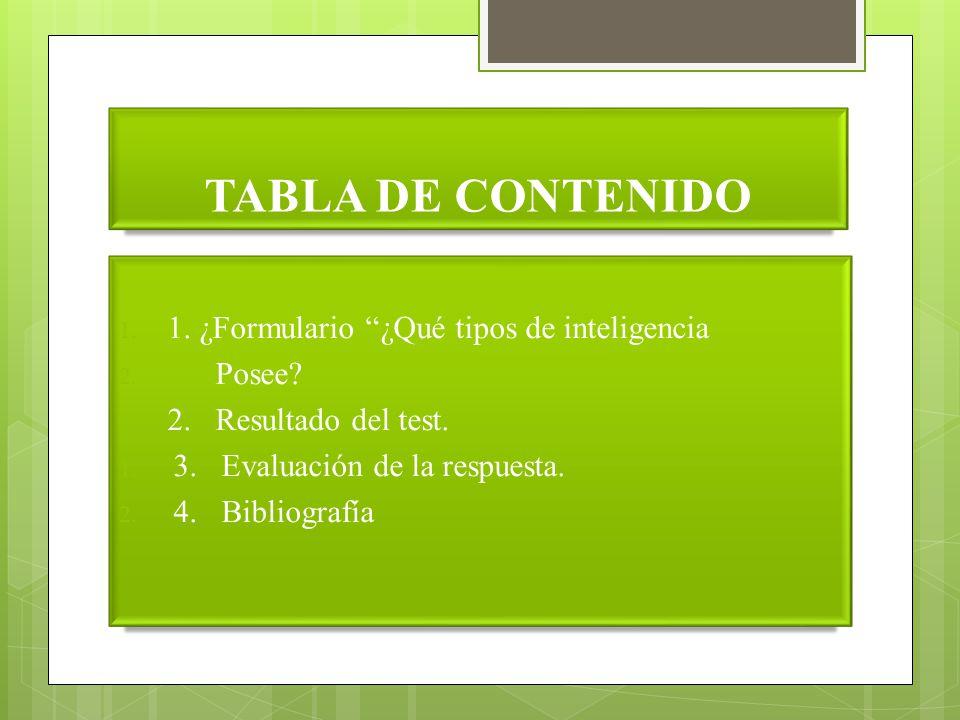TABLA DE CONTENIDO 1. 1. ¿Formulario ¿Qué tipos de inteligencia 2. Posee? 2. Resultado del test. 1. 3. Evaluación de la respuesta. 2. 4. Bibliografía