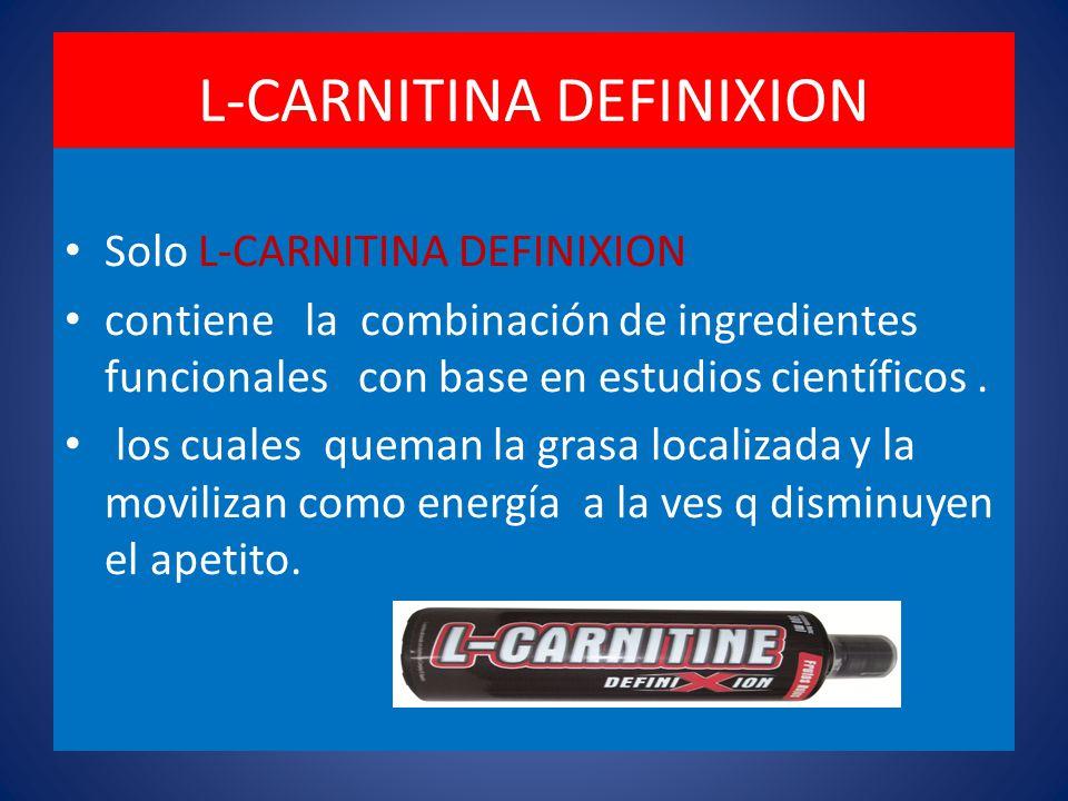 L-CARNITINA DEFINIXION Solo L-CARNITINA DEFINIXION contiene la combinación de ingredientes funcionales con base en estudios científicos.
