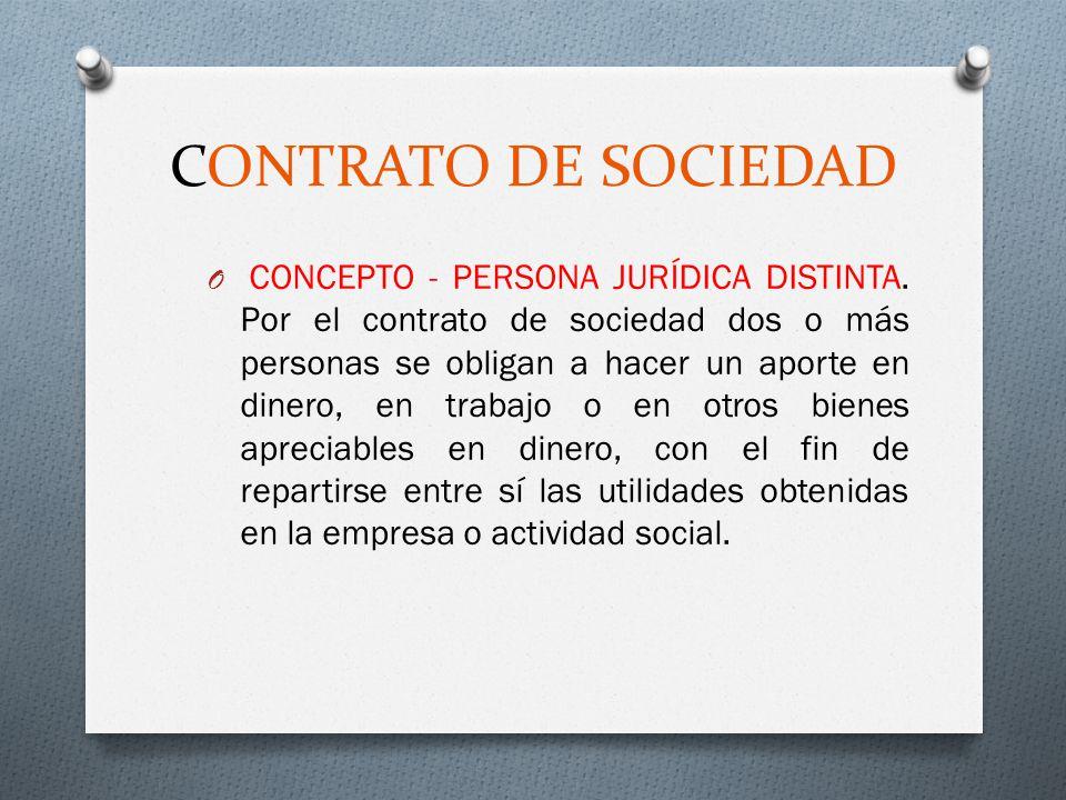 CONTRATO DE SOCIEDAD O CONCEPTO - PERSONA JURÍDICA DISTINTA. Por el contrato de sociedad dos o más personas se obligan a hacer un aporte en dinero, en
