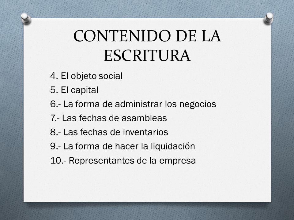 CONTENIDO DE LA ESCRITURA 4. El objeto social 5. El capital 6.- La forma de administrar los negocios 7.- Las fechas de asambleas 8.- Las fechas de inv