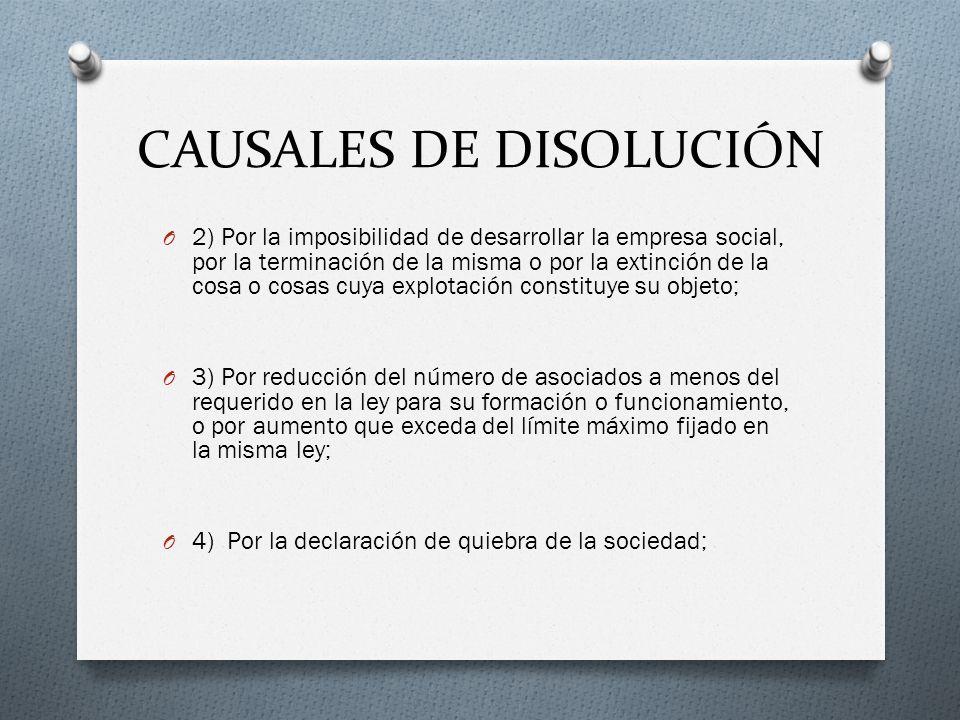 CAUSALES DE DISOLUCIÓN O 2) Por la imposibilidad de desarrollar la empresa social, por la terminación de la misma o por la extinción de la cosa o cosa