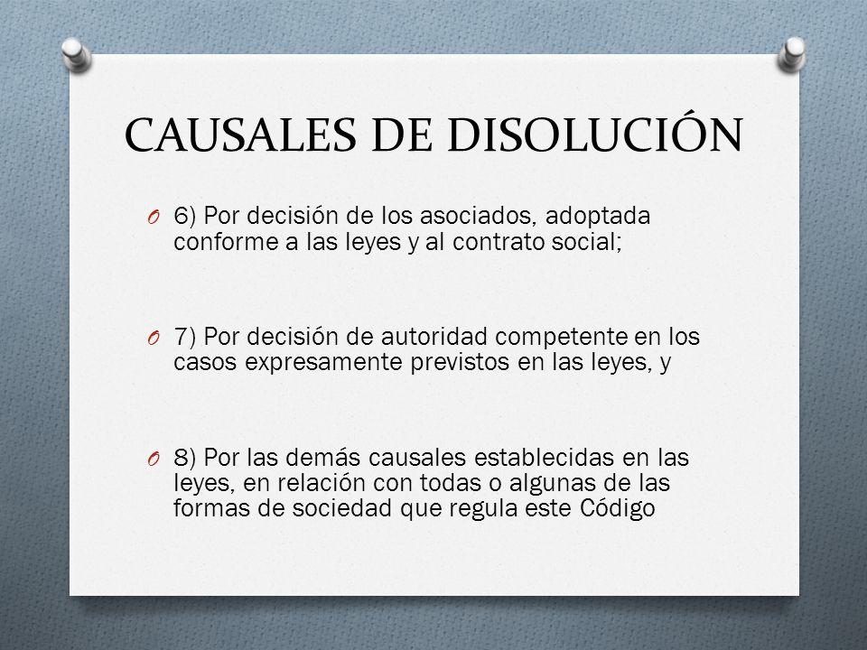 CAUSALES DE DISOLUCIÓN O 6) Por decisión de los asociados, adoptada conforme a las leyes y al contrato social; O 7) Por decisión de autoridad competen