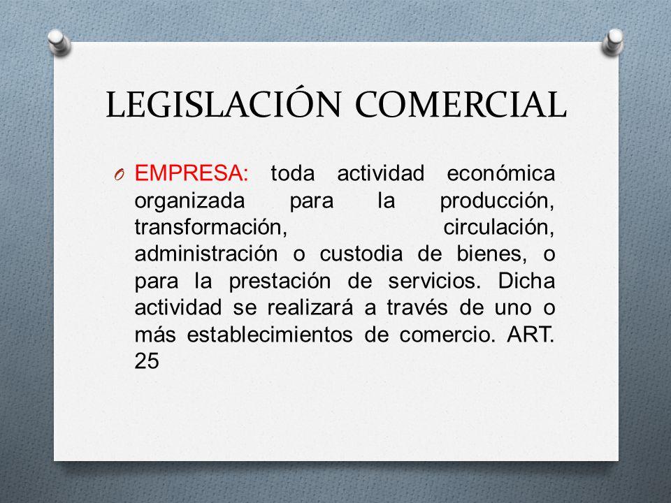LEGISLACIÓN COMERCIAL O EMPRESA: toda actividad económica organizada para la producción, transformación, circulación, administración o custodia de bie