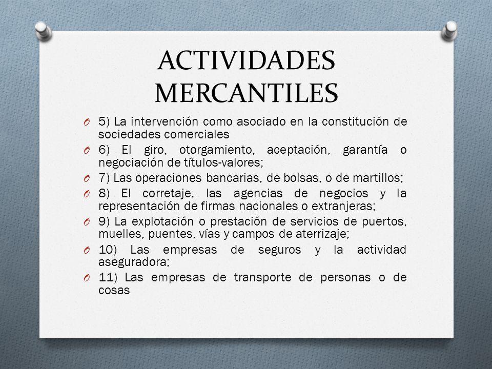 ACTIVIDADES MERCANTILES O 5) La intervención como asociado en la constitución de sociedades comerciales O 6) El giro, otorgamiento, aceptación, garant
