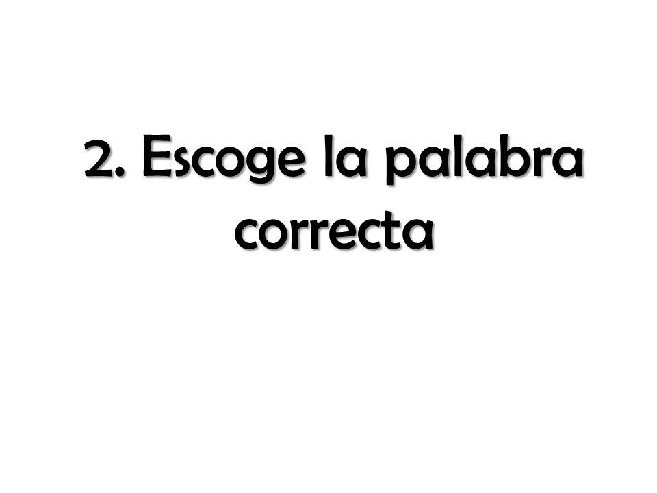 2. Escoge la palabra correcta