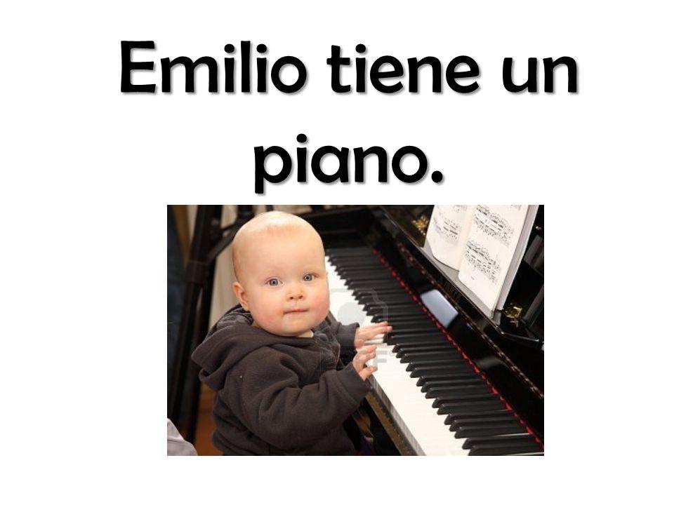 Emilio tiene un piano.