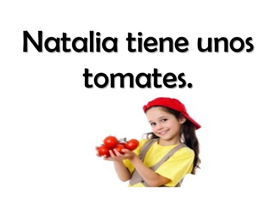 Natalia tiene unos tomates.