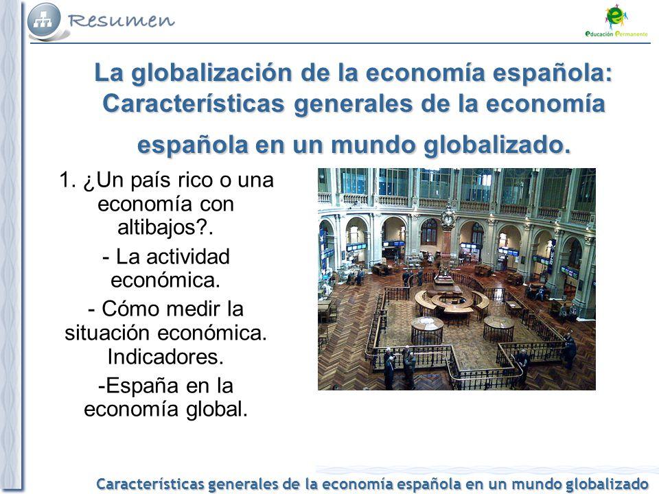Características generales de la economía española en un mundo globalizado Los sectores de la actividad económica: primario, secundario y terciario.