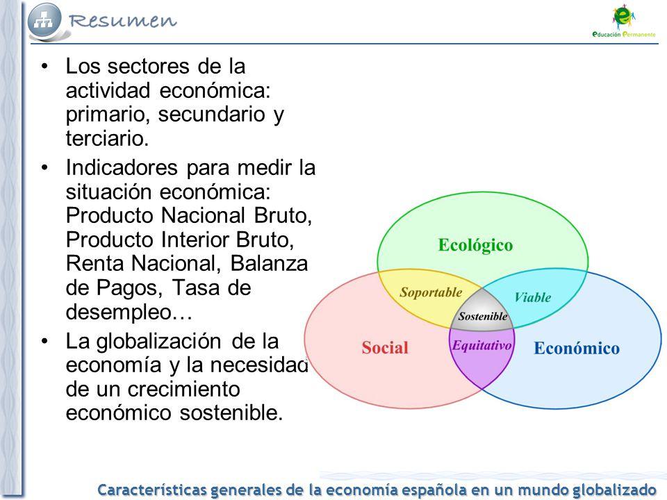 Características generales de la economía española en un mundo globalizado Los sectores de la actividad económica: primario, secundario y terciario. In