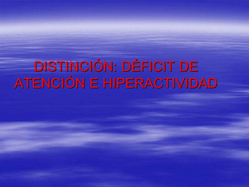 DISTINCIÓN: DÉFICIT DE ATENCIÓN E HIPERACTIVIDAD