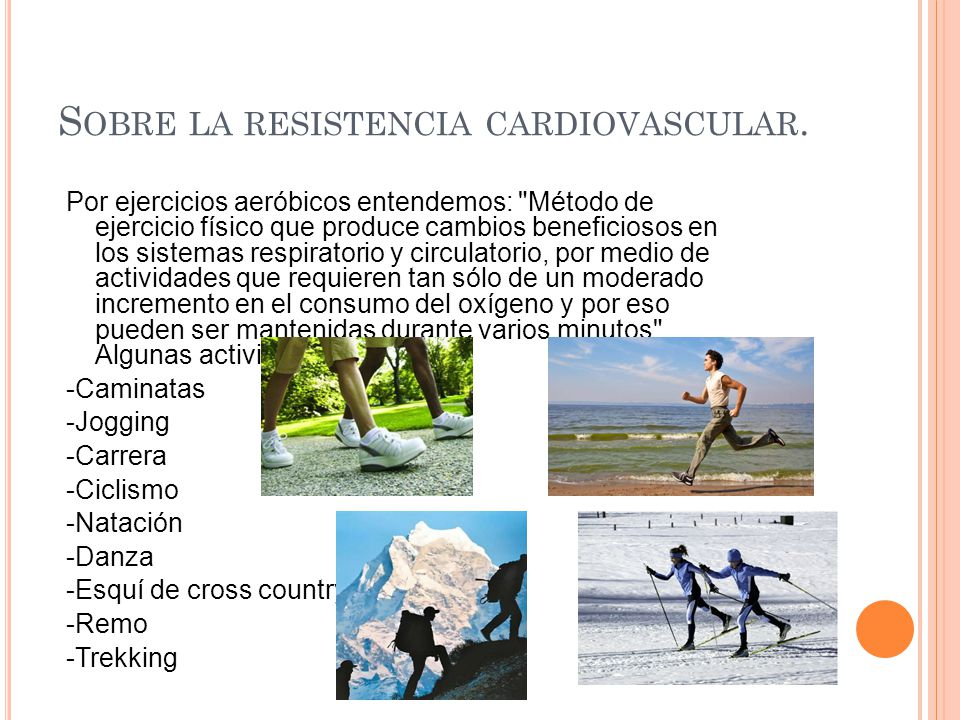S OBRE LA RESISTENCIA CARDIOVASCULAR. Por ejercicios aeróbicos entendemos: