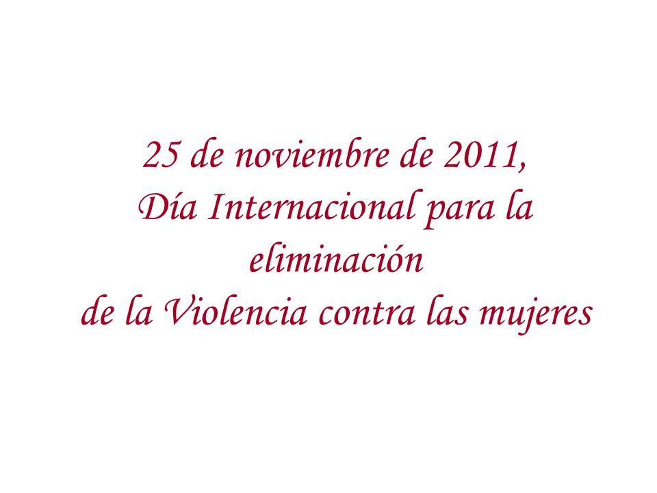 25 de noviembre de 2011, Día Internacional para la eliminación de la Violencia contra las mujeres