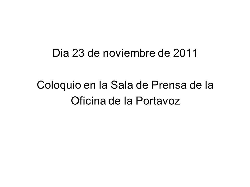 Dia 23 de noviembre de 2011 Coloquio en la Sala de Prensa de la Oficina de la Portavoz