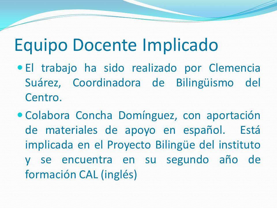 Equipo Docente Implicado El trabajo ha sido realizado por Clemencia Suárez, Coordinadora de Bilingüismo del Centro. Colabora Concha Domínguez, con apo