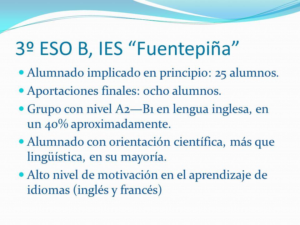3º ESO B, IES Fuentepiña Alumnado implicado en principio: 25 alumnos. Aportaciones finales: ocho alumnos. Grupo con nivel A2B1 en lengua inglesa, en u