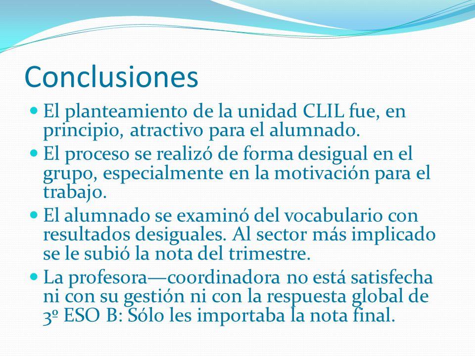 Conclusiones El planteamiento de la unidad CLIL fue, en principio, atractivo para el alumnado. El proceso se realizó de forma desigual en el grupo, es