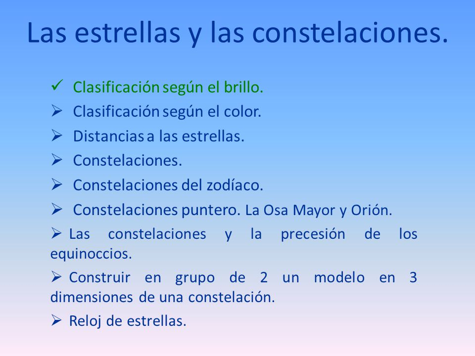 Las estrellas y las constelaciones. Clasificación según el brillo. Clasificación según el color. Distancias a las estrellas. Constelaciones. Constelac